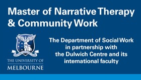 Master of Narrative Therapy & Community Work The Department of Social Work in partnership with the Dulwich Centre and its international faculty The University of Melbourne and crest, blue background