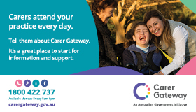 Carers attend your practice everyday. Tell them about Carer Gateway. It's a great place to start for information and support. 1800 422 737