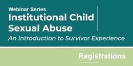 Webinar Series Institutional Child Sexual Abuse: An introduction to Survivor Experience