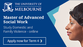 The University of Melbourne - Master of Advanced Social Work Study Domestic and Family Violence online Apply now for Term 4