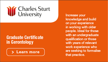 Charles Sturt University Graduate Certificate of Gerontology: Learn more. Increase your knowledge and build on your experience in working with older people. Ideal for those with an undergraduate qualification or those with years of relevant work experience who are seeking to formalise that practice.